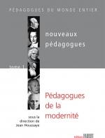 Nouveaux pédagogues. T.1: Pédagogues de la modernité