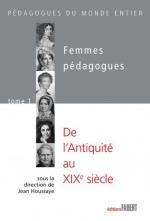 Femmes pédagogues. T.1: De l'Antiquité au XIXe siècle