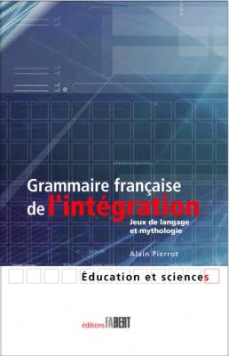 Grammaire française de l'intégration ou jeux de langage et mythologie