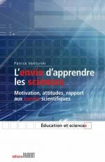 L'envie d'apprendre les sciences - Motivation, attitudes, rapport aux savoirs scientifiques