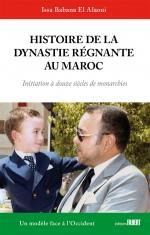 Histoire de la dynastie régnante au Maroc - Initiation à douze siècles de monarchies