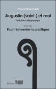 Augustin (saint-) et moi - Fantaisie métaphysique suivi de Pour réinventer la politique