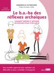 Le B-A-ba des réflexes archaïques - Comment repérer et intégrer ses réflexes pour vivre mieux