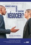 Pensez-vous vraiment savoir négocier ? Communication, psychologie et neurosciences pour faire face aux biais, aux tactiques et aux manipulations