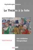 Le Théâtre à la folie - Une médiation thérapeutique