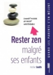 Rester zen malgré ses enfants - Comment devenir un parent imperturbable