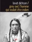 Grey Owl, l'homme qui voulait être Indien