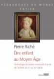 Être enfant au Moyen Âge - Anthologie de textes consacrés à la vie de l'enfant du Vème au XVème siècle